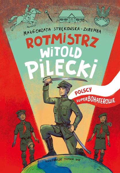 Rotmistrz Witold Pilecki. Polscy superbohaterowie