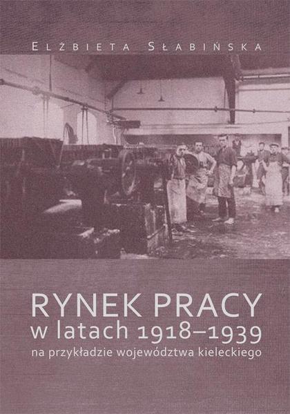 Rynek pracy w latach 1918-1939 na przykładzie województwa kieleckiego