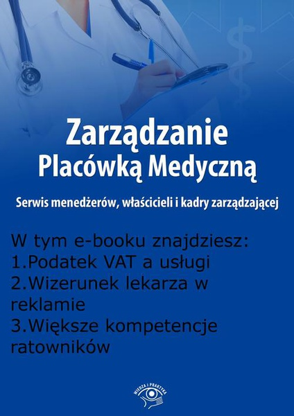 Zarządzanie Placówką Medyczną. Serwis menedżerów, właścicieli i kadry zarządzającej, wydanie kwiecień 2016 r.