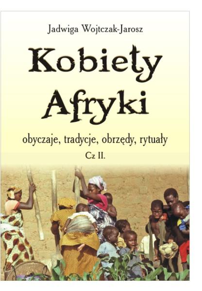 Kobiety Afryki, obyczaje, tradycje, obrzędy, rytuały cz.II