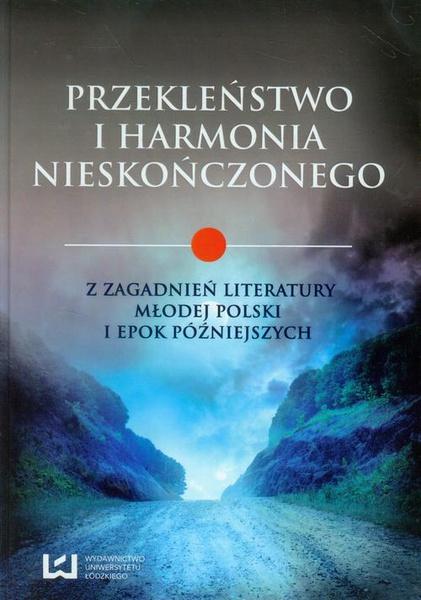 Przekleństwo i harmonia nieskończonego. Z zagadnień literatury Młodej Polski i epok późniejszych