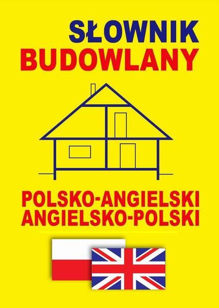 Słownik budowlany polsko-angielski - angielsko-polski