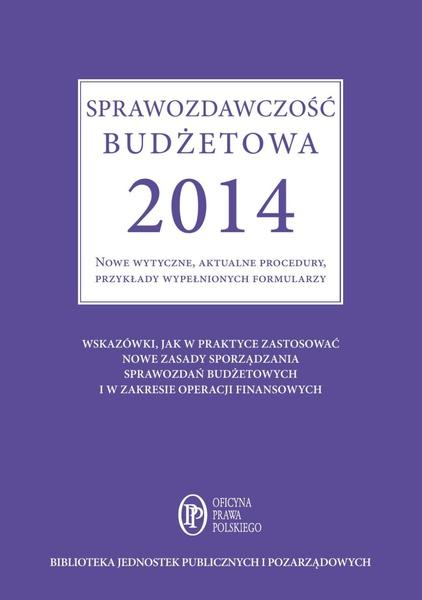 Sprawozdawczość budżetowa 2014 Nowe wytyczne, aktualne procedury, przykłady wypełnionych formularzy