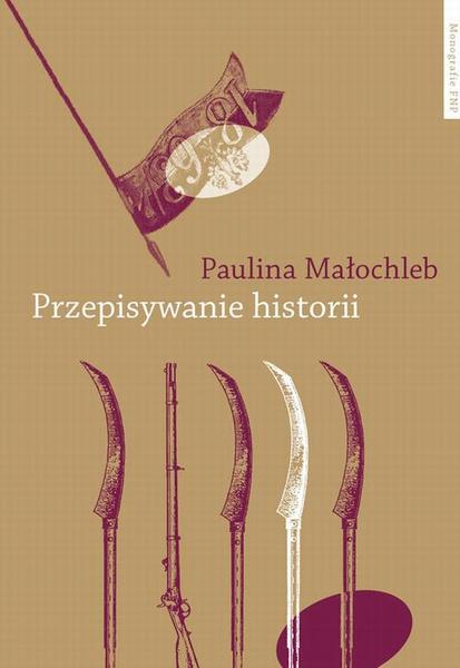 Przepisywanie historii. Powstanie styczniowe w powieści polskiej w perspektywie pamięci kulturowej