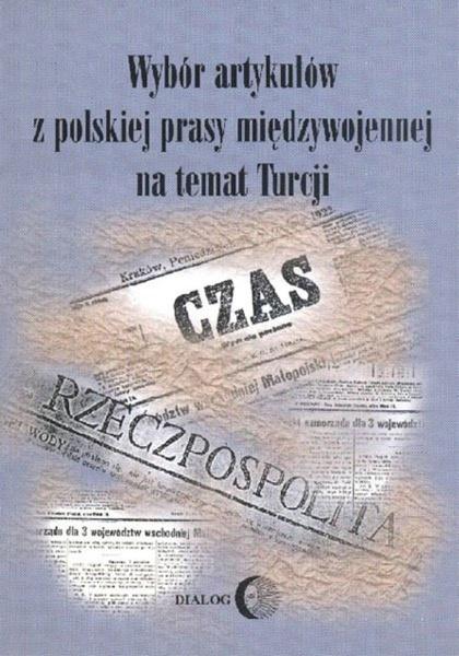 Wybór artykułów z polskiej prasy międzywojennej na temat Turcji z czasów wojny wyzwoleńczej i rządów Atatürka (19 maja 1919 — 1 września 1939)