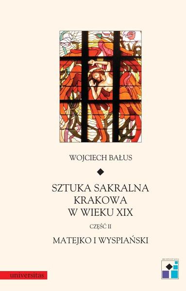 Sztuka sakralne Krakowa w wieku XIX. Cz. II. Matejko i Wyspiański