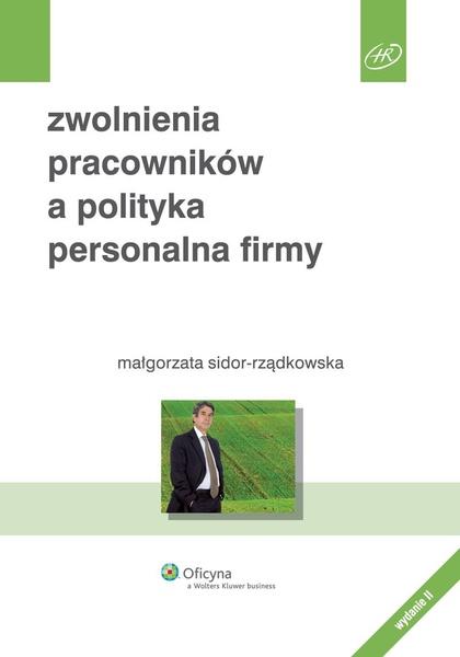 Zwolnienia pracowników a polityka personalna firmy. Wydanie 2