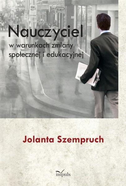 Nauczyciel w warunkach zmiany społecznej i edukacyjnej