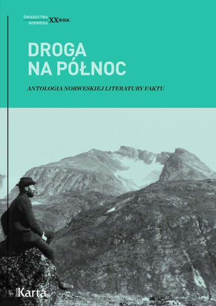 Droga na Północ. Antologia norweskiej literatury faktu