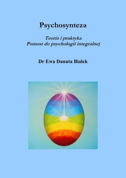 Psychosynteza. Teoria i praktyka. Pomost do psychologii integralnej