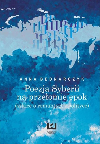 Poezja Syberii na przełomie epok (szkice o romantyce i polityce)