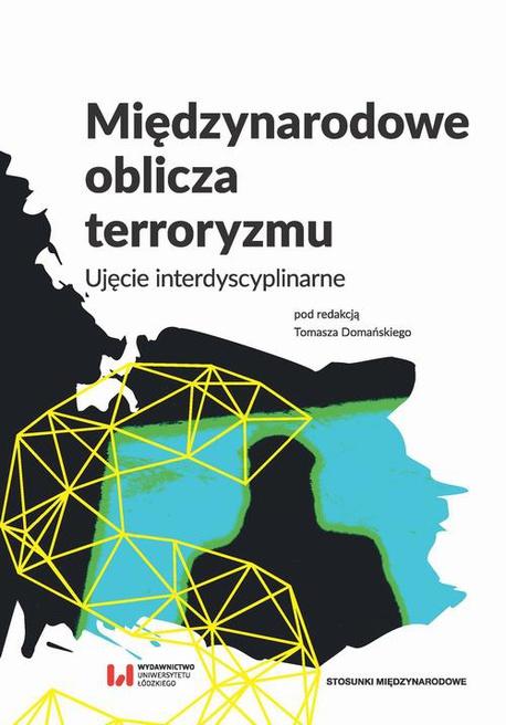 Międzynarodowe oblicza terroryzmu. Ujęcie interdyscyplinarne - Tomasz Domański