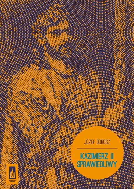 Kazimierz II Sprawiedliwy - Józef Dobosz