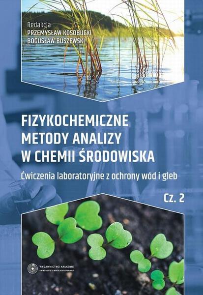 Fizykochemiczne metody analizy w chemii środowiska. Część II: Ćwiczenia laboratoryjne z ochrony wód i gleb