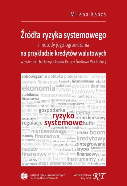 Źródła ryzyka systemowego i metody jego ograniczania na przykładzie kredytów walutowych w systemach bankowych krajów Europy Środkowo-Wschodniej