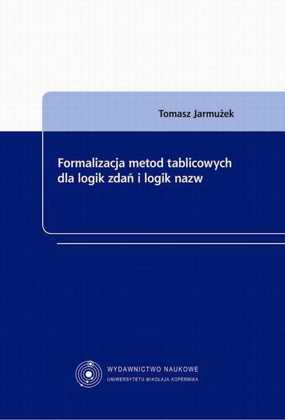Formalizacja metod tablicowych dla logik zdań i logik nazw