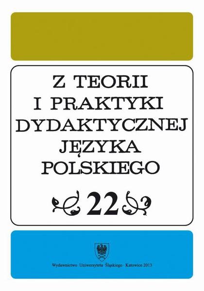 """""""Z Teorii i Praktyki Dydaktycznej Języka Polskiego"""". T. 22"""