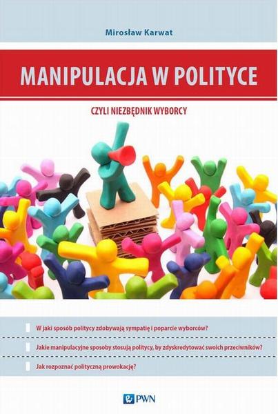 Manipulacja w polityce - niezbędnik wyborcy