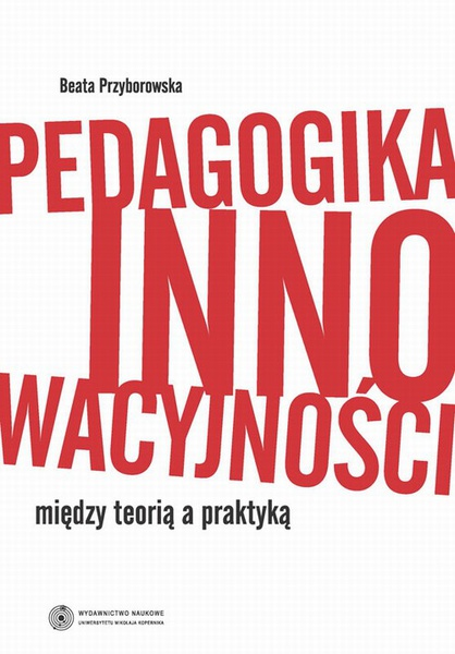 Pedagogika innowacyjności. Między teorią a praktyką