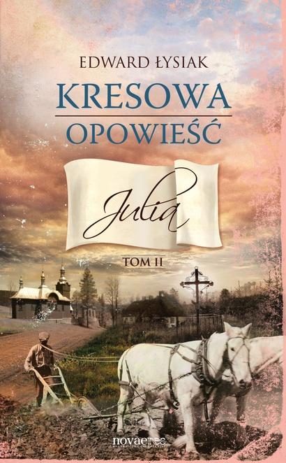 Kresowa opowieść. Tom II: Julia - Edward Łysiak