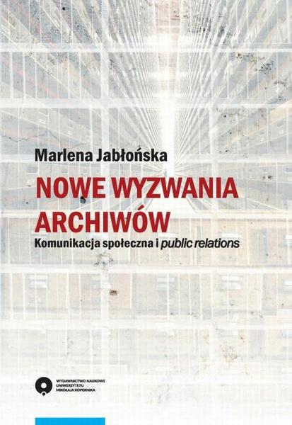 Nowe wyzwania archiwów. Komunikacja społeczna i public relations