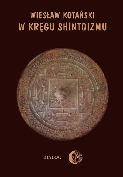 W kręgu shintoizmu. Tom 1 Przeszłość i jej tajemnice