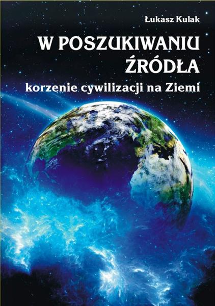 W poszukiwaniu źródła – korzenie cywilizacji na Ziemi