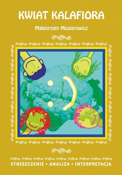 Kwiat kalafiora Małgorzaty Musierowicz. Streszczenie, analiza, interpretacja