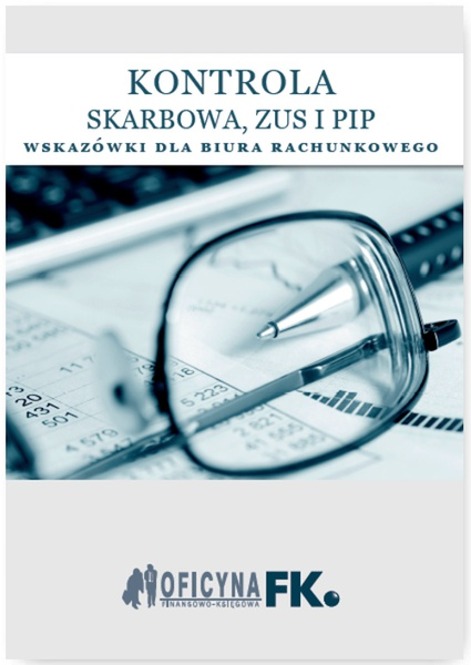 Kontrola Skarbowa, ZUS i PIP. Wskazówki dla biura rachunkowego - stan prawny na 1 stycznia 2016