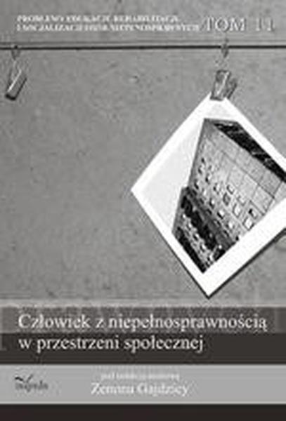 Problemy edukacji, rehabilitacji i socjalizacji osób niepełnosprawnych, t. 11