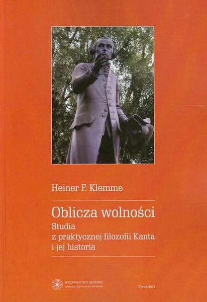 Oblicza wolności. Studia z praktycznej filozofii Kanta i jej historia