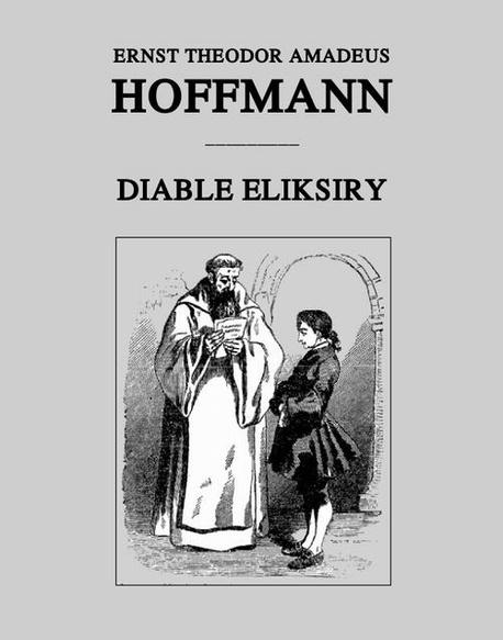 Diable eliksiry - Ernst Theodor Amadeus Hoffmann