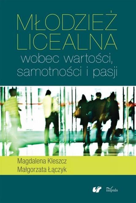 Młodzież licealna wobec wartości, samotności i pasji - Magdalena Kleszcz,Małgorzata Łączyk