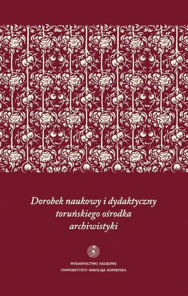 Dorobek naukowy i dydaktyczny toruńskiego ośrodka archiwistyki