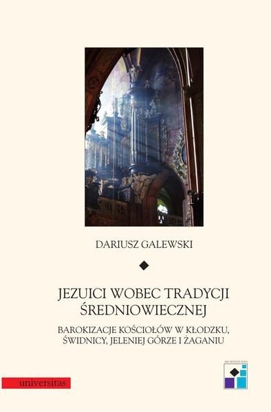 Jeziuci wobec tradycji średniowiecznej. Barokizacje kościołów w Kłodzku, Świdnicy, Jeleniej Górze i Żaganiu