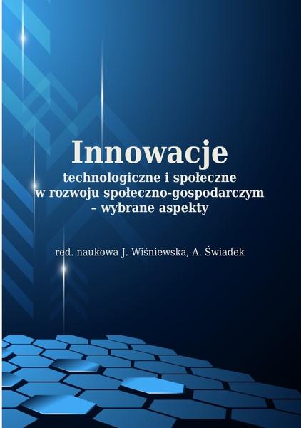Innowacje technologiczne i społeczne w rozwoju społeczno-gospodarczym - wybrane aspekty