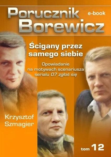 Porucznik Borewicz. Ścigany przez samego siebie. TOM 12