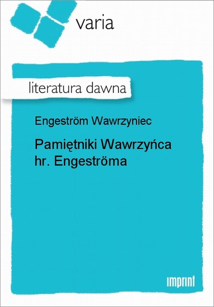 Pamiętniki Wawrzyńca hr. Engeströma [...]