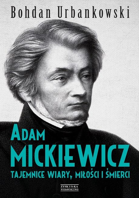 Adam Mickiewicz. Tajemnice wiary, miłości i śmierci - Bohdan Urbankowski