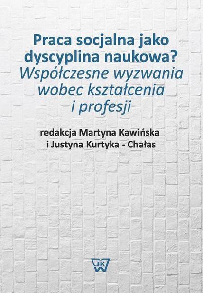 Praca socjalna jako dyscyplina naukowa? Współczesne wyzwania wobec kształcenia i profesji