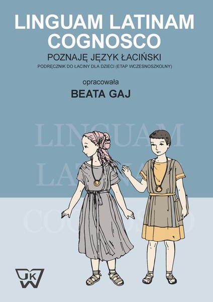 Linguam Latinam Cognosco - Poznaję język łaciński. Podręcznik do łaciny dla dzieci
