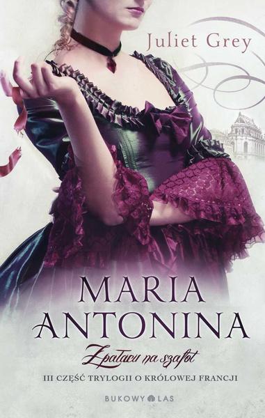 Maria Antonina. Z pałacu na szafot