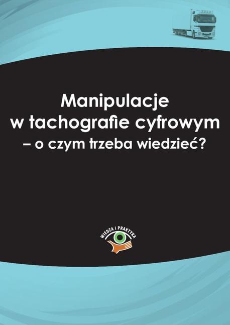 Manipulacje w tachografie cyfrowym - o czym trzeba wiedzieć? - Marek Herma