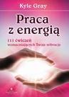 ebook Praca z energią. 111 ćwiczeń wzmacniających Twoje wibracje - Kyle Gray