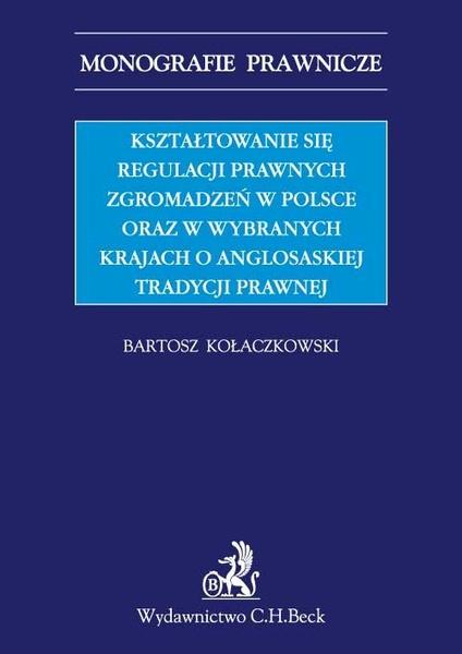 Kształtowanie się regulacji prawnych zgromadzeń w Polsce oraz w wybranych krajach o anglosaskiej tradycji prawnej