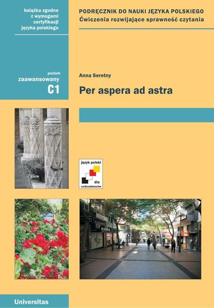 Per Aspera ad Astra. Podręcznik do nauki języka polskiego. Ćwiczenia rozwijające sprawność czytania (C1)