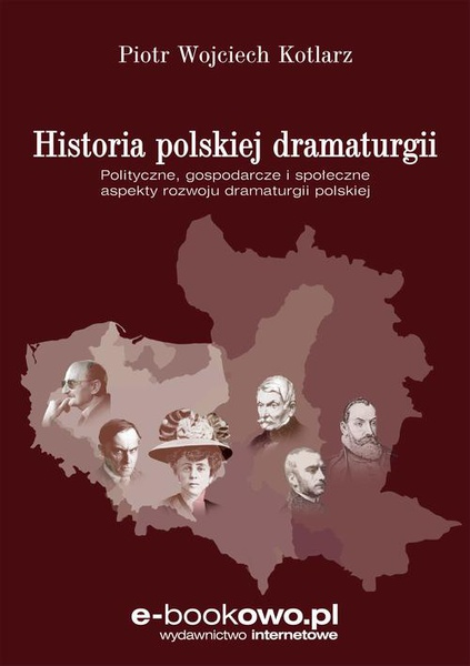 Historia polskiej dramaturgii. Polityczne, gospodarcze i społeczne aspekty rozwoju dramaturgii polskiej