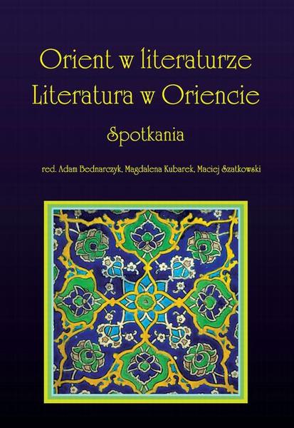 Orient w literaturze. Literatura w Oriencie. Spotkania