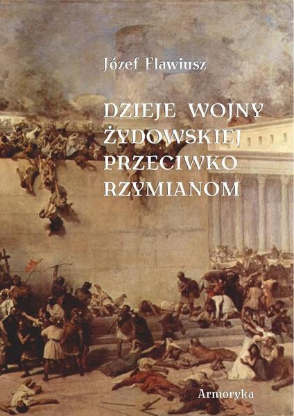 Dzieje wojny żydowskiej przeciwko Rzymianom (przeł. Andrzej Niemojewski)