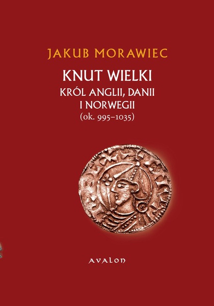 Knut Wielki. Król Anglii, Danii i Norwegii (ok. 995-1035)
